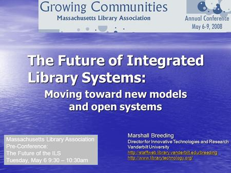 The Future of Integrated Library Systems: Moving toward new models and open systems Marshall Breeding Director for Innovative Technologies and Research.