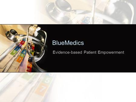 BlueMedics Evidence-based Patient Empowerment. Challenges Integration of clinical data –Horizontal - Sources –Vertical – Data Dynamic incorporation of.