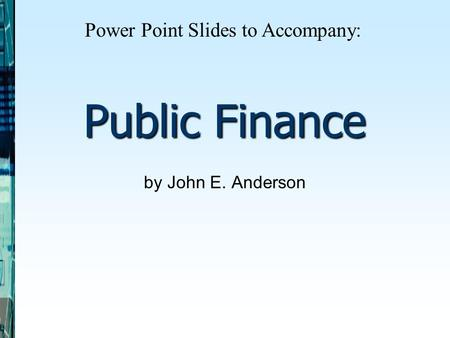 Public Finance by John E. Anderson Power Point Slides to Accompany: