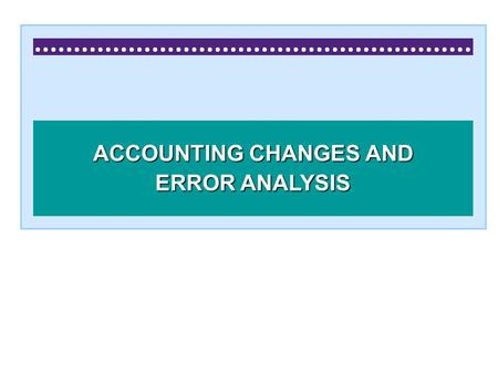 ACCOUNTING CHANGES AND ERROR ANALYSIS. Learning Objectives.