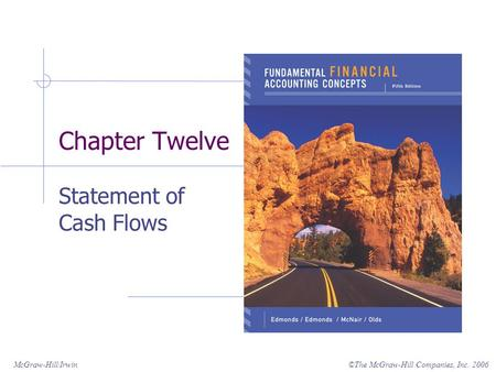 ©The McGraw-Hill Companies, Inc. 2006McGraw-Hill/Irwin Chapter Twelve Statement of Cash Flows.