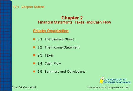 T2.1 Chapter Outline Chapter 2 Financial Statements, Taxes, and Cash Flow Chapter Organization 2.1The Balance Sheet 2.2The Income Statement 2.3Taxes 2.4Cash.