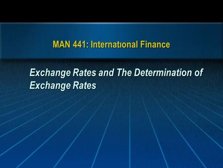 MAN 441: Internatıonal Finance Exchange Rates and The Determination of Exchange Rates.
