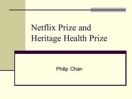 Netflix Prize and Heritage Health Prize Philip Chan.