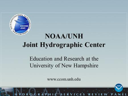 NOAA/UNH Joint Hydrographic Center Education and Research at the University of New Hampshire www.ccom.unh.edu.
