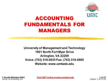Visit UMT online at www.umtweb.edu© South-Western 2004 Survey of Accounting, 2/e 1 of 57 Chapter 7, ACCT125 ACCOUNTING FUNDAMENTALS FOR MANAGERS University.