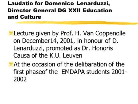 Laudatio for Domenico Lenarduzzi, Director General DG XXII Education and Culture zLecture given by Prof. H. Van Coppenolle on December14, 2001, in honour.