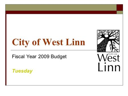 City of West Linn Fiscal Year 2009 Budget Tuesday.