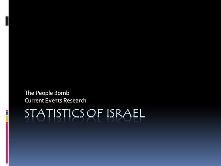 The People Bomb Current Events Research. Population  7,233,701  country comparison to the world: 9898  note: includes about 187,000 Israeli settlers.