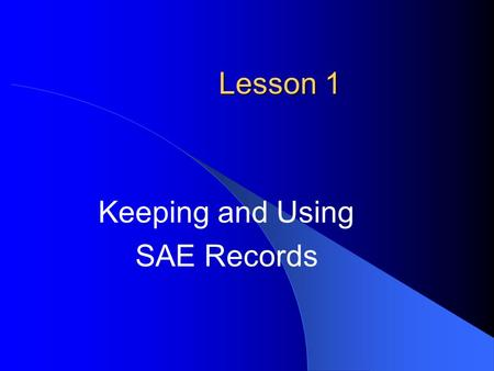Lesson 1 Keeping and Using SAE Records. Next Generation Science / Common Core Standards Addressed! HSS ‐ IC.A.1 Understand statistics as a process for.