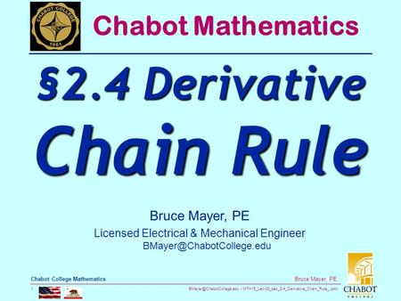 MTH15_Lec-09_sec_2-4_Derivative_Chain_Rule_.pptx 1 Bruce Mayer, PE Chabot College Mathematics Bruce Mayer, PE Licensed Electrical.