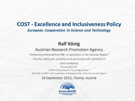 "COST - Excellence and Inclusiveness Policy European Cooperation in Science and Technology Ralf König Austrian Research Promotion Agency ""Enhancing transnational."