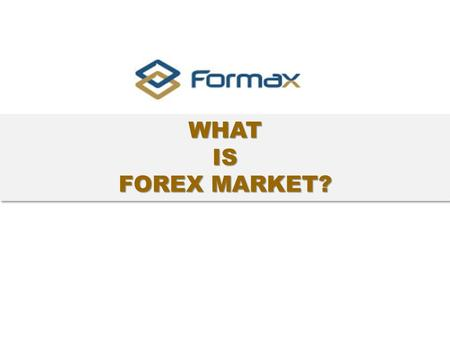 WHATIS FOREX MARKET? WHATIS. www.jrq.com WHAT IS FOREX?  Forex stands for foreign exchange. it's also referred as FX or currency market. This is a place.