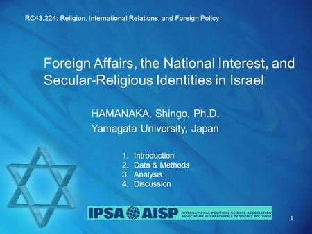 Foreign Affairs, the National Interest, and Secular-Religious Identities in Israel HAMANAKA, Shingo, Ph.D. Yamagata University, Japan 1 RC43.224: Religion,