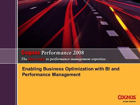 Enabling Business Optimization with BI and Performance Management.