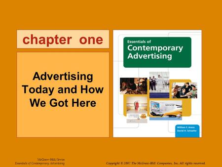 Chapter one Advertising Today and How We Got Here McGraw-Hill/Irwin Essentials of Contemporary Advertising Copyright © 2007 The McGraw-Hill Companies,