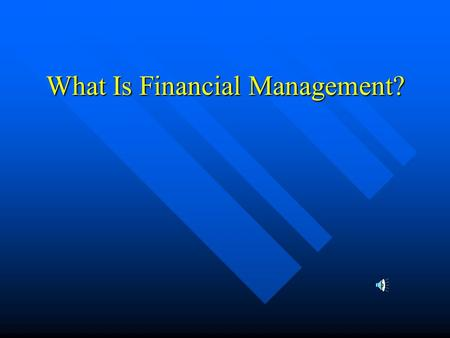 What Is Financial Management? What is Finance Anyway? What is this course all about?What is Finance Anyway? What is this course all about? Accounting.