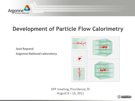 Development of Particle Flow Calorimetry José Repond Argonne National Laboratory DPF meeting, Providence, RI August 8 – 13, 2011.