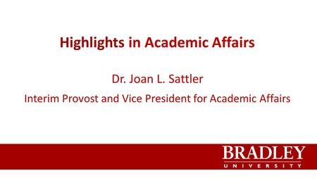 Highlights in Academic Affairs Dr. Joan L. Sattler Interim Provost and Vice President for Academic Affairs.