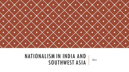 NATIONALISM IN INDIA AND SOUTHWEST ASIA 30.4. SETTING THE STAGE  WWI resulted in the Ottoman Empire being broken apart  Also, because of the war, the.