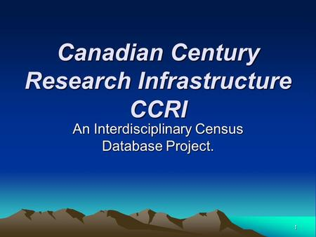 1 Canadian Century Research Infrastructure CCRI An Interdisciplinary Census Database Project.