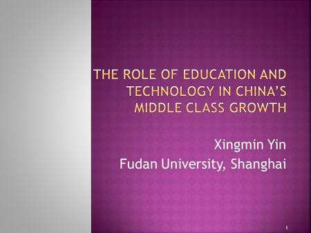 Xingmin Yin Fudan University, Shanghai 1.  What is an incentive for the ongoing discussion of middle-income trap?  Is it possible to define the fundamental.