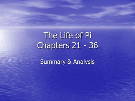 The Life of Pi Chapters 21 - 36 Summary & Analysis.