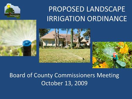 Board of County Commissioners Meeting October 13, 2009 PROPOSED LANDSCAPE IRRIGATION ORDINANCE.
