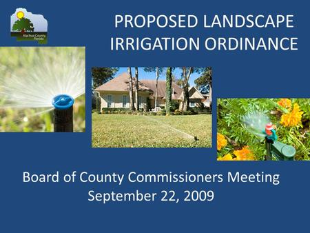 Board of County Commissioners Meeting September 22, 2009 PROPOSED LANDSCAPE IRRIGATION ORDINANCE.