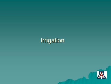 Irrigation. Irrigation Requirements   Know how much your plants need.   Know how much water each part of your watering system applies.   Match your.