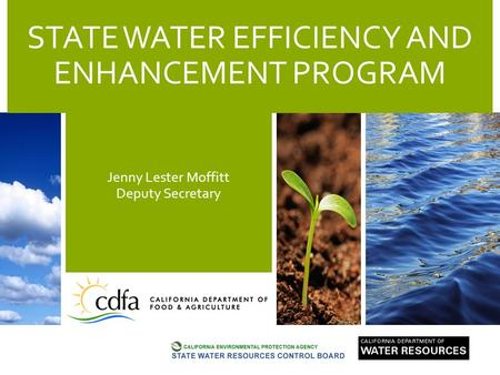 STATE WATER EFFICIENCY AND ENHANCEMENT PROGRAM Jenny Lester Moffitt Deputy Secretary.