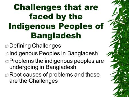Challenges that are faced by the Indigenous Peoples of Bangladesh  Defining Challenges  Indigenous Peoples in Bangladesh  Problems the indigenous peoples.