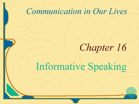 Informative Speech Presentations that have the goal of increasing others' knowledge, understanding, or abilities.