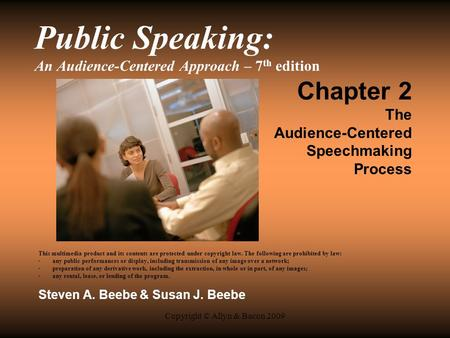 Copyright © Allyn & Bacon 2009 Public Speaking: An Audience-Centered Approach – 7 th edition Chapter 2 The Audience-Centered Speechmaking Process This.