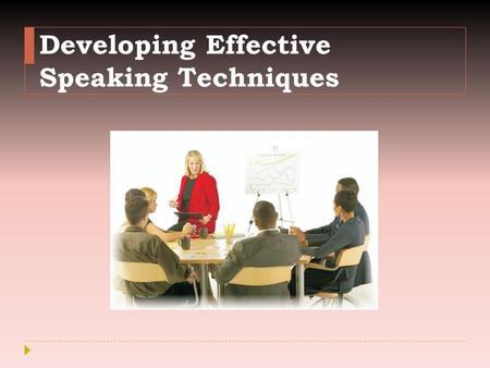 Developing Effective Speaking Techniques. Interest Approach  Who you think are effective speakers.  Why do you think these individuals are good speakers.