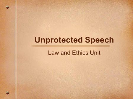 Unprotected Speech Law and Ethics Unit. Freedom of Speech Congress shall make no law respecting an establishment of religion, or prohibiting the free.