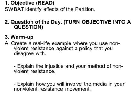 1. Objective (READ) SWBAT identify effects of the Partition. 2. Question of the Day. (TURN OBJECTIVE INTO A QUESTION) 3. Warm-up A. Create a real-life.