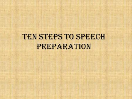 Ten steps to speech preparation. Select a topic Broad categories of potential topics: --Subjects you know a lot about --Subjects you are interested in.