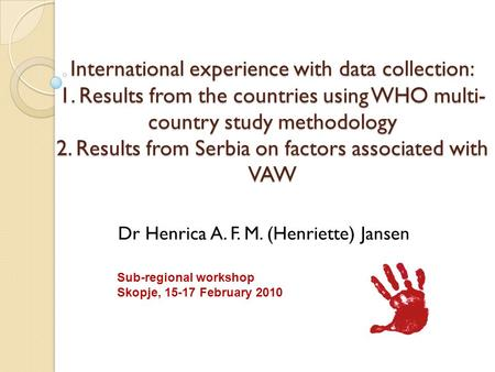 International experience with data collection: 1. Results from the countries using WHO multi- country study methodology 2. Results from Serbia on factors.