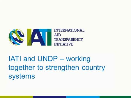 IATI and UNDP – working together to strengthen country systems.