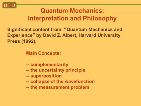 "Quantum Mechanics: Interpretation and Philosophy Significant content from: ""Quantum Mechanics and Experience"" by David Z. Albert, Harvard University Press."