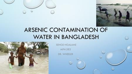 ARSENIC CONTAMINATION OF WATER IN BANGLADESH SENGE NGALAME MPH 583 DR. WHEELER.