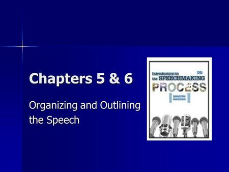 Chapters 5 & 6 Organizing and Outlining the Speech.