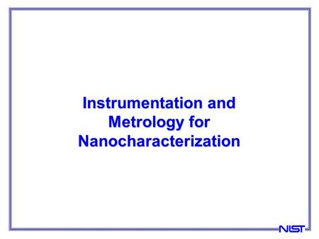 Instrumentation and Metrology for Nanocharacterization.