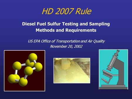 HD 2007 Rule Diesel Fuel Sulfur Testing and Sampling Methods and Requirements US EPA Office of Transportation and Air Quality November 20, 2002.