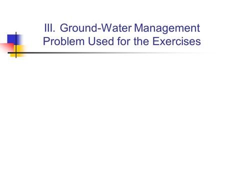 III. Ground-Water Management Problem Used for the Exercises.