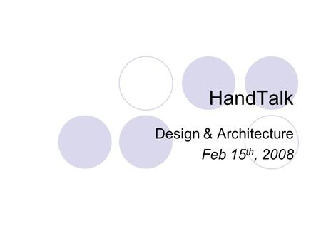 HandTalk Design & Architecture Feb 15 th, 2008. Status Update Found sweet new module for the glove – does exactly what we need But now have to work with.