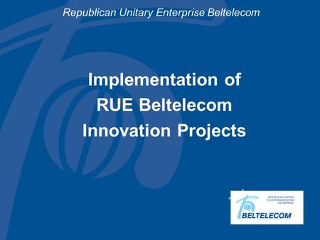 Republican Unitary Enterprise Beltelecom Implementation of RUE Beltelecom Innovation Projects.