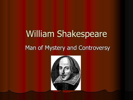 William Shakespeare Man of Mystery and Controversy.