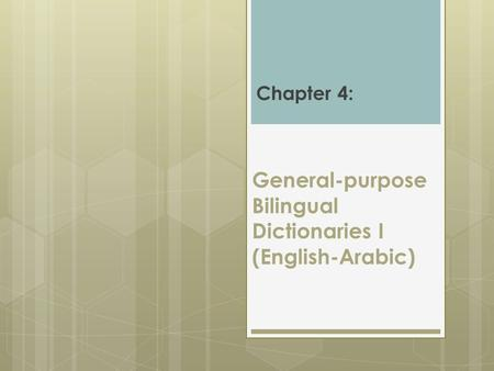 General-purpose Bilingual Dictionaries I (English-Arabic) Chapter 4: